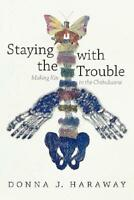 Staying With the Trouble by Donna Jeanne Haraway (author)