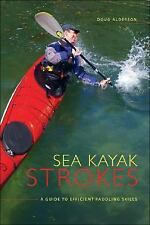 Sea Kayak Strokes : A Guide to Efficient Paddling Skills by Doug Alderson...