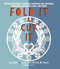 Fold It and Cut It: Super-Symmetrical Papercut Projects for Artwork, Keepsakes,