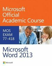 Exam 77-418 Microsoft Word 2013, Microsoft Official Academic Course, Excellent B