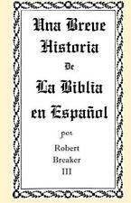 Una Breve Historia de la Biblia en Español by Robert Breaker (2012, Paperback)