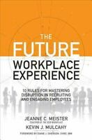 The Future Workplace Experience: 10 Rules for Mastering Disruption in Recruiting