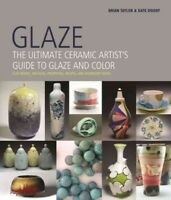Glaze : The Ultimate Ceramic Artist's Guide to Glaze and Color, Hardcover by ...