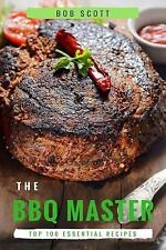 BBQ MASTER: TOP 100 Essential Recipes That Will Make You Cook Like a Pro by...