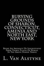 Burying Grounds Of Sharon, Connecticut, Amenia And North East, New York: Being A
