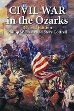 NEW Civil War in the Ozarks: Revised Edition by Phillip Steele
