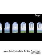 Bogel: By Anton Bettelheim, Fritz Gerlich, Franz Xaver Von Wegele