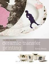 Ceramic Transfer Printing. by Kevin Petrie (New Ceramics)