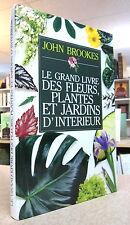 LE GRAND LIVRE DES FLEURS, PLANTES ET JARDINS D'INTÉRIEUR. PAR JOHN BROOKES