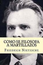 Como Se Filosofa a Martillazos (Spanish Edition) by Friedrich Nietzsche...