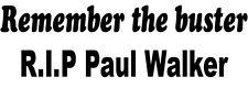 Ricordate la BUSTER-RIP Paul Walker adesivo decalcomania-il veloce e la furiosa