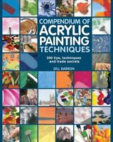 Compendium of Acrylic Painting Techniques : 300 Tips, Techniques and Trade Se...