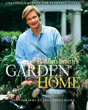 P. Allen Smith's Garden Home : Creating a Garden for Everyday Living