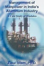 Management of Manpower in India's Aluminum Industry by Ziaul Islam (2004,...