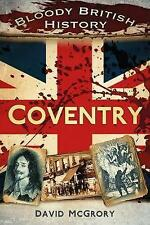 Bloody British History Coventry; Paperback Book; McGrory David, 9780752493442