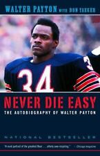 Never Die Easy: The Autobiography of Walter Payton Payton, Walter, Yaeger, Don