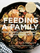 Feeding a Family : Simple and Healthy Weeknight Meals the Whole Family Will L...