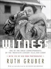 Witness : One of the Great Correspondents of the Twentieth Century Gruber