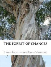 The Forest of Changes : The Jiao Shi Yi Lin, a Han Dynasty Divination Manual...