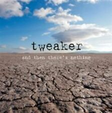 TWEAKER - AND THEN THERE'S NOTHING NEW CD