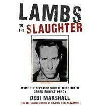Lambs to the Slaughter: Inside the Depraved Mind of Child-Killer Derek-ExLibrary