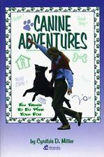 Canine Adventures: Fun Things to Do With Your Dog Miller, Cynthia D. Paperback