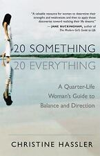 20 Something, 20 Everything : A Quarter-Life Woman's Guide to Balance and Direc…