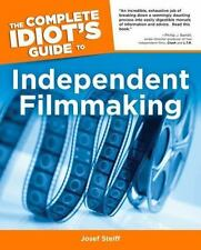 The Complete Idiot's Guide to Independent Filmmaking by Steiff, Josef