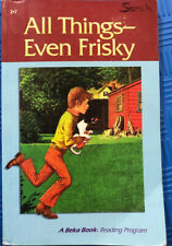 A Beka Book: Reading Program: All Things- Even Frisky: 2.7