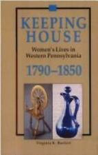 Keeping House: Women's Lives in Western Pennsylvania 1790-1850, Bartlett, Virgin