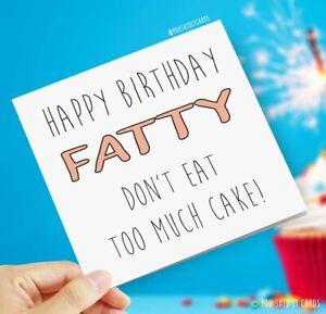 Happy Birthday Fatty Don't Eat Too Much Cake! Novelty Joke Banter Birthday Cards