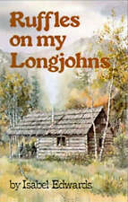 Ruffles on My Longjohns: Sequel to  Ralph Edwards of Lonesome Lake by Isabel...