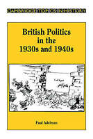 Cambridge Topics in History. British Politics in the 1930s and 1940s by Adelman,