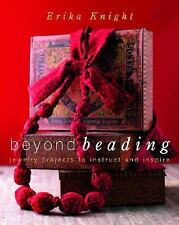 Beyond Beading: Jewelry Projects to Instruct and Inspire - New - Knight, Erika -