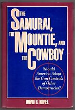The Samurai, the Mountie and the Cowboy by David B. Kopel, 1st Ed., Hand Signed