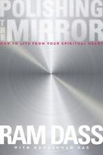 Polishing the Mirror: How to Live from Your Spiritual Heart by Ram Dass