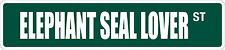 "*Aluminum* Elephant Seal Lover 4"" x 18"" Metal Novelty Street Sign  SS 1285"