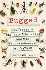 Bugged : The Insects Who Rule the World  by David MacNeal