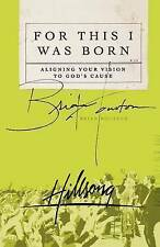 For This I Was Born: Aligning Your Vision to God's Cause by Brian Houston...