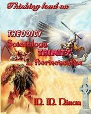 Thinking Loud on Theodicy, Soteriology, Trinity and Hermeneutics by M. M....