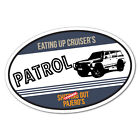 PATROL EATING UP CRUISER'S OVAL Sticker Decal 4x4 4WD Funny Ute #6548EN
