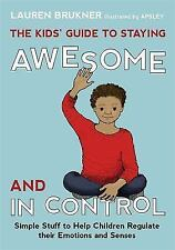 The Kids' Guide to Staying Awesome and In Control: Simple Stuff to Help Children
