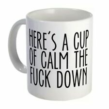 'HERE'S A CUP OF CALM THE f**CK DOWN' MUG QUOTE 2 FOR $5 ***MUG NOT INCLUDED