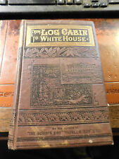 1881 From Log Cabin To The White House: Life Of James A. Garfield by Thayer