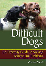 Difficult Dogs: An Everyday Guide to Solving Behavioural Problems, Acceptable, S