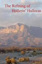 NEW The Refining of Hollerin' Halloran by Eugene L. Lawrence