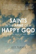 Saints in the Arms of a Happy God : Recovering the Image of God and Man: By T...