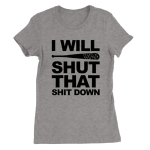 I Will Shut That S**** Down Womens T-Shirt Walking Dead Negan The Saviors Gift
