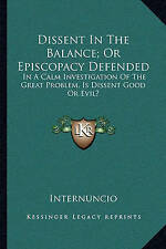 Dissent In The Balance; Or Episcopacy Defended: In A Calm Investigation Of The G