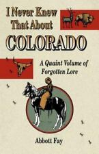 NEW - I Never Knew That About Colorado: A Quaint Volume of Forgotton Lore
